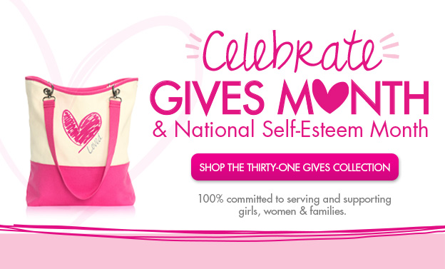 Celenrate Gives Month & National Self-Esteem Month. Shop the Thirty-One Gives Collection.
