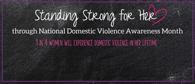 Standing Strong for Her through National Domestic Violence Awareness Month